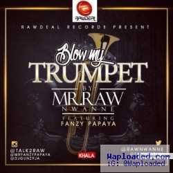 Mr Raw - Blow My Trumpet ft. Fanzy Papaya